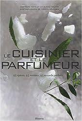Le cuisinier et le parfumeur : 45 Epices, 45 recettes, 45 accords parfaits