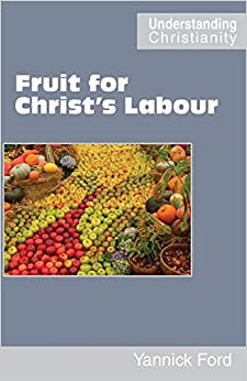 Fruit for Christ's Labour (Understanding Christianity)