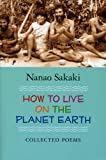 How to Live on the Planet Earth: Collected Poems, Nanao Sakaki, 098243894X