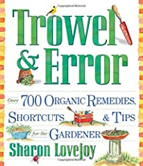 """Ever since she was old enough to help her grandmother in the garden, Sharon Lovejoy has spent her life working with plants--and along the way, through """"trowel and error,"""" she's accumulated hundreds and hundreds of remedies, tips, short..."""