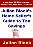 img - for Julian Block's Home Seller's Guide to Tax Savings: A Tax Guide for Buyers, Sellers, Foreclosures, Short Sales, and More book / textbook / text book