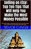 Selling on Etsy: Top Ten Tips That Will Help You Make the Most Money Possible: THis book helps in teaching how to turn your Etsy shop into a full-time revneue generator with ease!