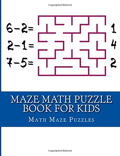 Math Maze Puzzle (Maze Math Puzzle Book for Kids: Large Print Big Book Of Puzzle for Kids Ages 4-8 (Kids Activity Books) (Volume 2))