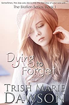 Dying to Forget (The Station Book 1) by [Dawson, Trish Marie]