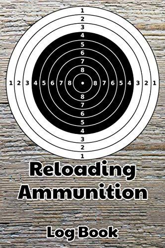 "Reloading Ammunition Log Book: 6""x9"" 120-page reloading hand loading bullets record log book"