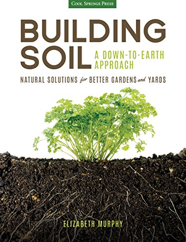 Building Soil: A Down-to-Earth Approach: Natural Solutions for Better Gardens & Yards ()