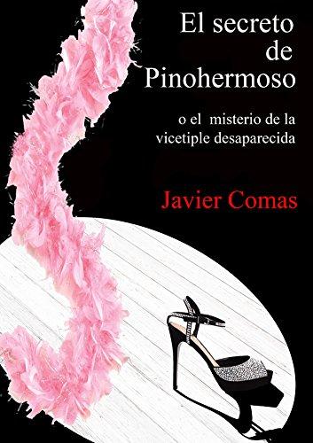 El Secreto de Pinohermoso: o el misterio de la vicetiple desaparecida (Spanish Edition)