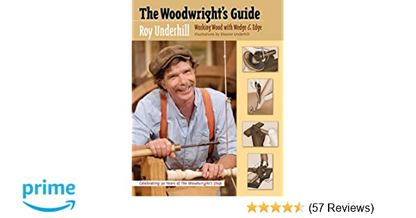 the woodwright s guide working wood with wedge and edge roy rh amazon com
