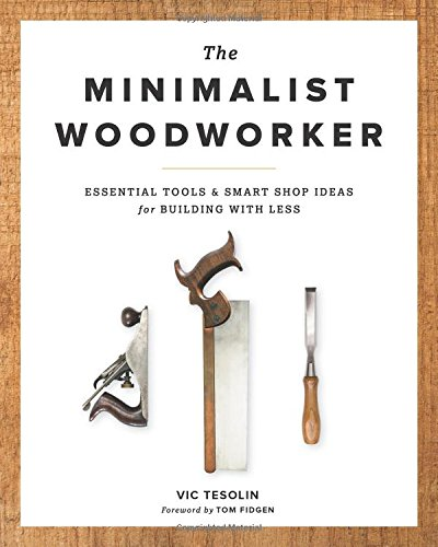 The Minimalist Woodworker: Essential Tools and Smart Shop Ideas for Building with - Gardens Shops Vic
