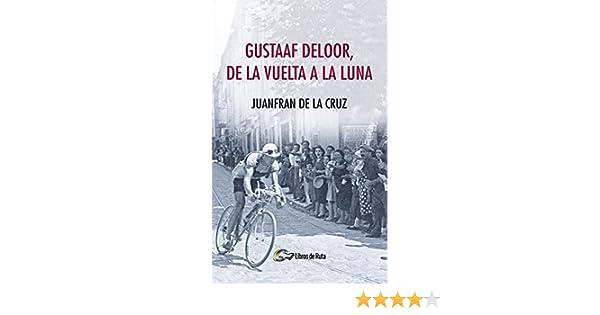 Gustaaf Deloor, de la Vuelta a la luna eBook: de la Cruz, Juanfran ...