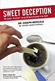 Sweet Deception: Why Splenda, NutraSweet, and the FDA May Be Hazardous to Your Health by Dr. Joseph Mercola (2006-11-07)