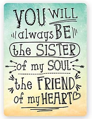Usted siempre será la hermana de mi alma el amigo de mi corazón ...