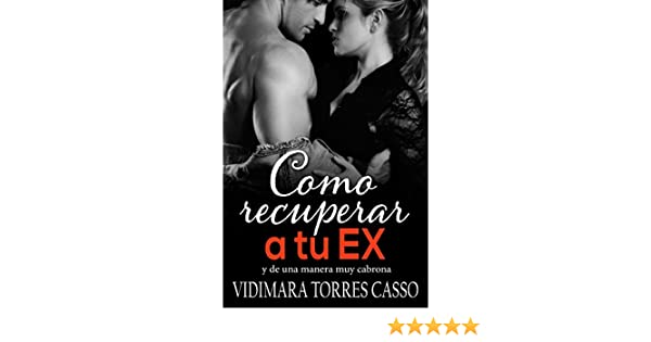 Como recuperar a tu EX: y de una manera muy cabrona (Spanish Edition) - Kindle edition by Vidimara Torres. Health, Fitness & Dieting Kindle eBooks ...