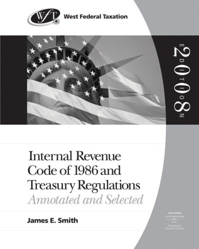 West Federal Taxation: Internal Revenue Code of 1986 and Treasury Regulations: Annotated and Selected, 2008 edition (Wes