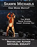 Shawn Michaels: One More Match? The WWE Show Stopper... Hasnt Stopped Yet