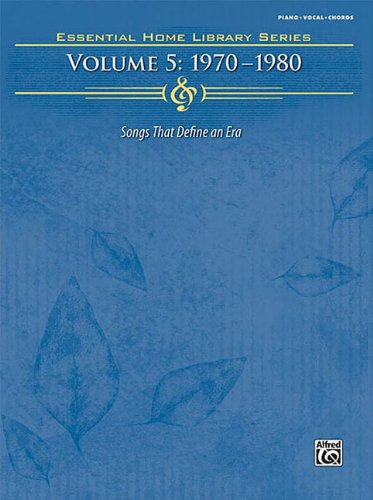 The Essential Home Library Series Volume 5: 1970-1980 Songs That Define An Era (Essential Home Library Series)