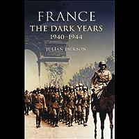 France: The Dark Years, 1940-1944 (English Edition)