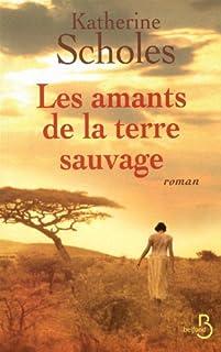 Les amants de la terre sauvage : roman, Scholes, Katherine