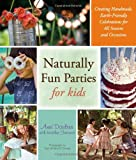 Naturally Fun Parties for Kids, Anni Daulter and Heather Fontenot, 1416206566