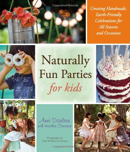 Naturally Fun Parties for Kids; Creating Handmade, Earth-Friendly