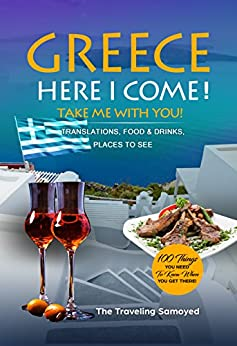 Greece Here I Come 2018!: A Handy & Easy To Use Travel eBook - Translations, Food & Drinks, Places To See (Take Me With You When You Are There) by [Diaz, Carol]