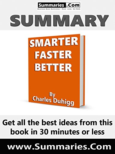 Summary of: SMARTER, FASTER, BETTER -- Written by Charles Duhigg: Business Book Summaries -- Get all the best ideas from this book in 30 minutes or less