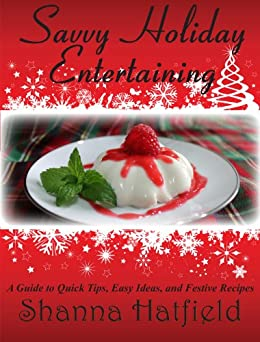 Savvy Holiday Entertaining (Savvy Entertaining Book 1) by [Hatfield, Shanna]
