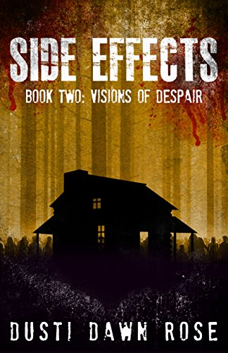 Side Effects: Book Two: Visions of Despair by [Rose, Dusti Dawn]