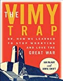 img - for The Vimy Trap: Or, How We Learned to Stop Worrying and Love the Great War book / textbook / text book