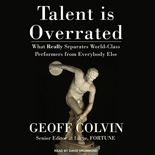 Talent Is Overrated: What Really Separates World-Class Performers from Everybody Else by Geoff Colvin cover