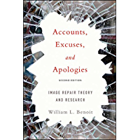 Accounts, Excuses, and Apologies, Second Edition: Image Repair Theory and Research