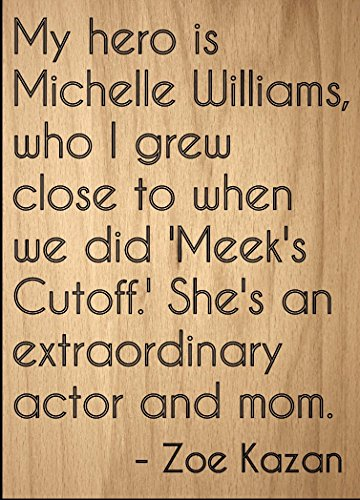 Mundus Souvenirs My Hero is Michelle Williams, who I Grew. Quote by Zoe Kazan, Laser Engraved on Wooden Plaque - Size: 8