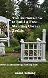 garden trellis plans Trellis Plans: How to Build a Free Standing Corner Trellis