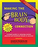 Making the Brain Body Connection: A Playful Guide to Releasing Mental, Physical & Emotional Blocks to Success