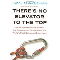 There's No Elevator To The Top: A Leading Headhunter Shares the Advancement Strategies of the World's Most Successful…