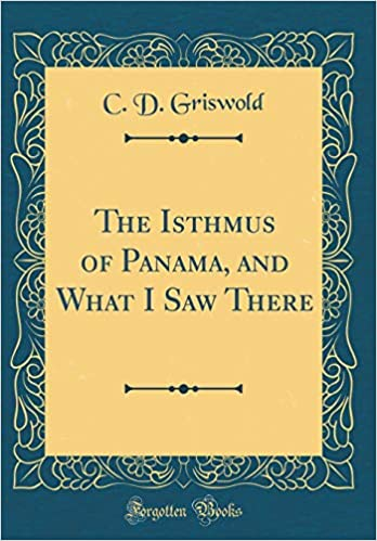 the isthmus of panama and what i saw there classic reprint c d
