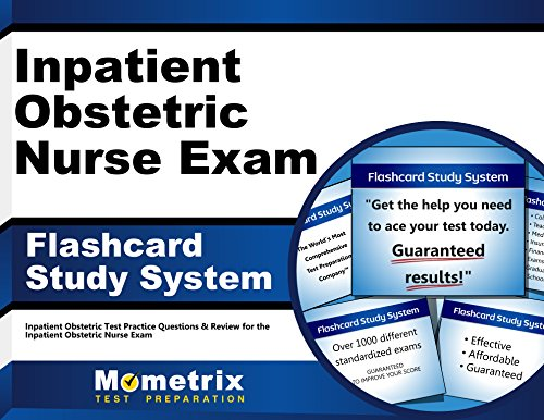 Inpatient Obstetric Nurse Exam Flashcard Study System: Inpatient Obstetric Test Practice Questions & Review for the Inpatient Obstetric Nurse Exam (Cards)