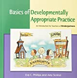 Basics of Developmentally Appropriate Practice: An Introduction for Teachers of Kindergartners, Eva C. Phillips, Amy Scrinzi, 1928896979