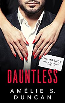 Dauntless (The Agency Dark Affairs Duet Book 2) by [Duncan, Amélie S.]