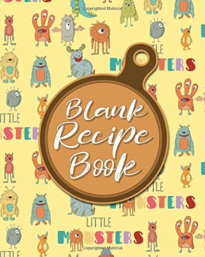 Blank Recipe Book: Blank Recipe Cookbook, Recipe Journal Book, Cookbook You Can Write In, Specialist Composition Books For Cookery, Cute Monsters Cover (Blank Recipe Books) (Volume 53) PDF