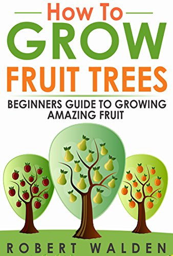 How to Grow Fruit Trees - Beginners Guide to Growing Amazing -