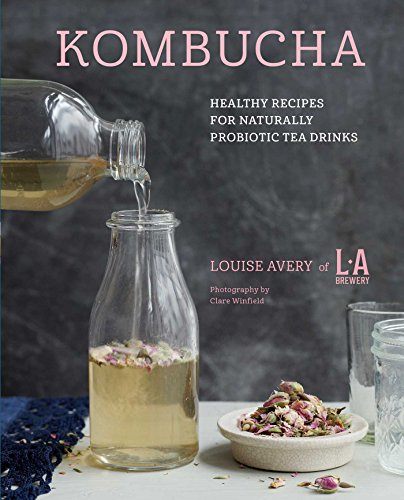 Kombucha: Healthy recipes for naturally probiotic tea drinks by Louise Avery