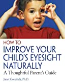 How to Improve Your Child's Eyesight Naturally, Janet Goodrich, 0892811307