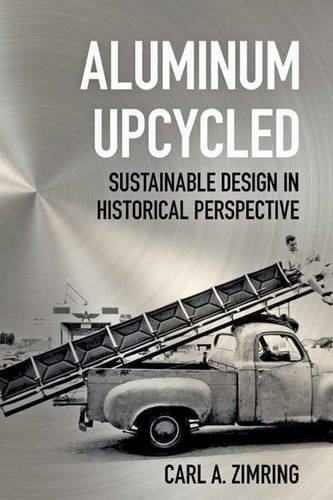 Aluminum Upcycled: Sustainable Design in Historical Perspective (Johns Hopkins Studies in the History of Technology)