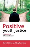 img - for Positive Youth Justice: Children First, Offenders Second book / textbook / text book