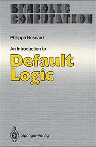 An Introduction to Default Logic (Symbolic Computation) ()
