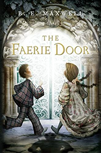 & The Faerie Door: B. E. Maxwell: 9780152063450: Amazon.com: Books