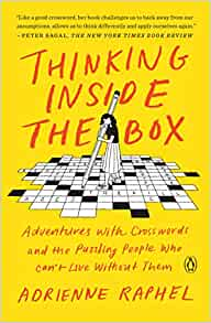 Thinking Inside The Box Adventures With Crosswords And The Puzzling People Who Can T Live Without Them Raphel Adrienne 9780525522102 Amazon Com Books