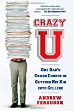 Crazy U: One Dad's Crash Course in Getting His Kid into College