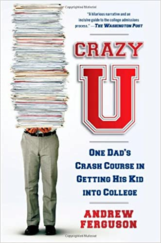 Crazy U One Dads Crash Course In Getting His Kid Into College Andrew Ferguson 9781439101223 Amazon Books